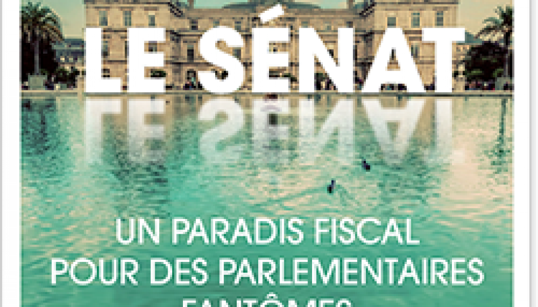 Le Sénat : un paradis fiscal pour des parlementaires fantômes