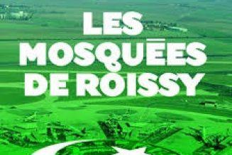 Rapport sur la radicalisation : Et si on avait pris au sérieux le livre de Philippe de Villiers sur les moquées de Roissy
