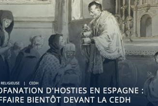 Profanations d'hosties en Espagne: la CEDH accepte de juger l'affaire