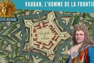 La Petite Histoire : Vauban, artisan des frontières de la France