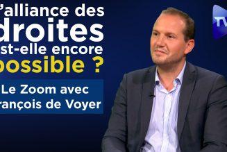 François de Voyer : l'alliance des droites est-elle encore possible ?