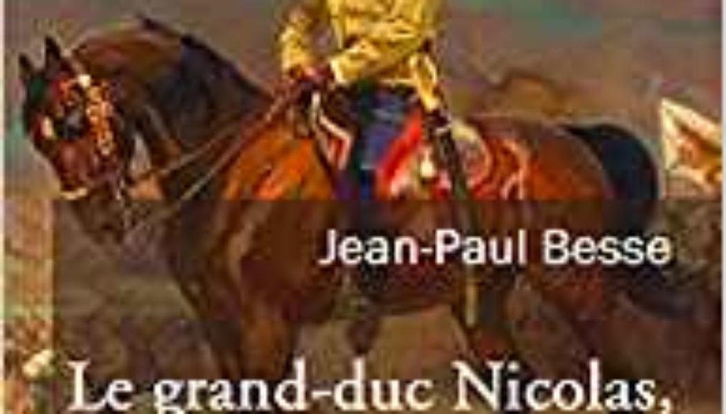 Le grand-duc Nicolas Nicolaïévitch, francophile et héros de guerre