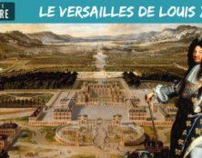 La Petite Histoire :  Le Versailles de Louis XIV