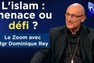 Mgr Dominique Rey répond à TV Libertés sur l'islam : menace ou défi ?