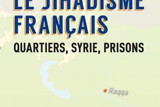 """""""Le jihadisme français. Quartiers, Syrie, prisons"""" : et écoles hors-contrat ?"""