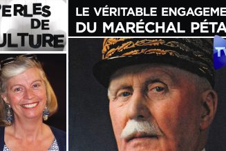 Perles de Culture : Le véritable engagement du maréchal Pétain