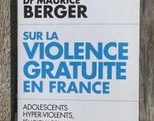"""Extraits de """"Sur la violence gratuite en France"""" du pédopsychiatre Maurice Berger"""