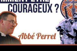 Abbé Roch Perrel – Comment être courageux ?