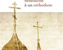 Quelques considérations autour de la sortie de l'ouvrage Lettre d'un moine bénédictin à un orthodoxe
