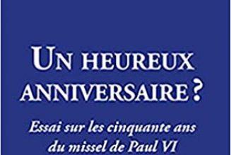 Un heureux anniversaire ? – Essai sur les cinquante ans du missel de Paul VI