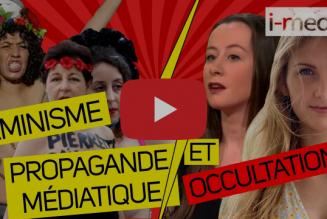 I-Média – Féminisme : propagande médiatique et occultations