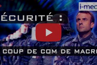 I-Média : Sécurité. Le coup de com' de Macron